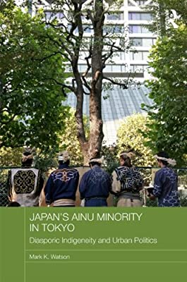 Japan's Ainu Minority in Tokyo: Urban Indigeneity and Cultural Politics.pdf