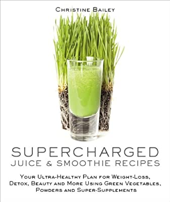 Supercharged Juices & Smoothies: Your Ultra-Healthy Plan for Weight-Loss, Detox, Beauty and More Using Green Vegetables....pdf