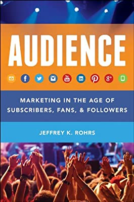 The Audience: Marketing in the Age of Subscribers, Fans & Followers.pdf