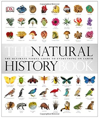 The Natural History Book: The Ultimate Visual Guide to Everything on Earth. [Editors, Becky Alexander ... [Et Al.].pdf