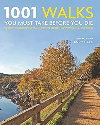1001 Walks You Must Take Before You Die: Country Hikes, Heritage Trails, Coastal Strolls, Mountain Paths, City....pdf