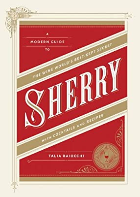 Sherry: A Modern Guide to the Wine World's Best-Kept Secret, with Cocktails and Recipes.pdf
