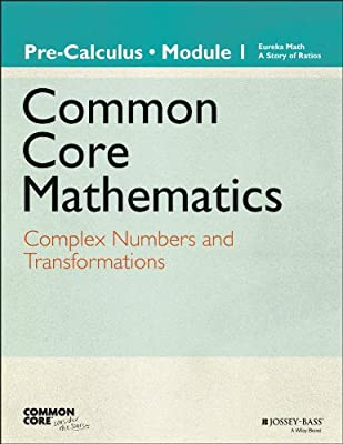 Common Core Mathematics, a Story of Functions: Pre-calculus: Module 1: Complex Numbers and Transformations.pdf