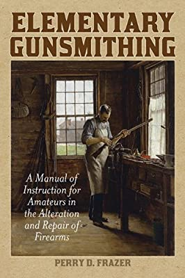 Elementary Gunsmithing: A Manual of Instruction for Amateurs in the Alteration and Repair of Firearms.pdf