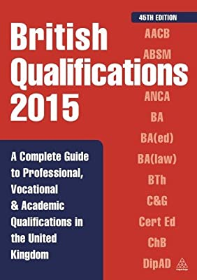 British Qualifications 2015: A Complete Guide to Professional, Vocational and Academic Qualifications in the United....pdf
