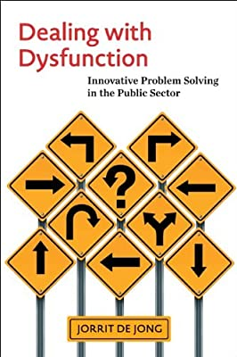 Dealing with Dysfunction: Innovative Problem Solving in the Public Sector.pdf