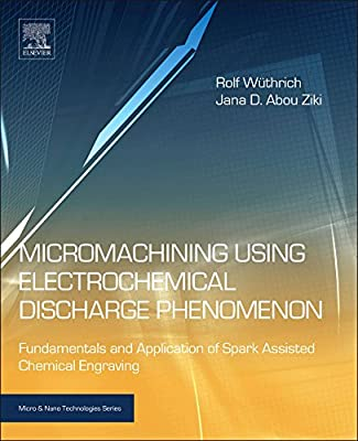 Micromachining Using Electrochemical Discharge Phenomenon: Fundamentals and Application of Spark Assisted Chemical....pdf