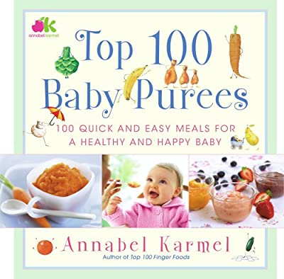 Top 100 Baby Purees: 100 Quick and Easy Meals for a Healthy and Happy Baby.pdf