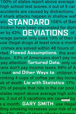 Standard Deviations: Flawed Assumptions, Tortured Data, and Other Ways to Lie with Statistics.pdf