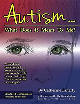 Autism...What Does it Mean to Me?: A Workbook Explaining Self Awareness and Life Lessons to the Child or Youth....pdf