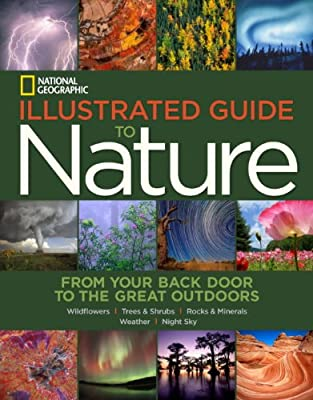 National Geographic Illustrated Guide to Nature: From Your Back Door to the Great Outdoors.pdf