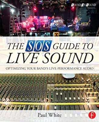 The SOS Guide to Live Sound: Optimizing Your Band's Live-Performance Audio.pdf