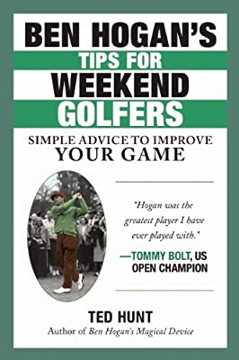 Ben Hogan's Tips for Weekend Golfers: Simple but Valuable Advice for the Average Golfer.pdf