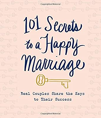 101 Secrets to a Happy Marriage: Real Couples Share Keys to Their Success.pdf