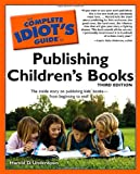 Book Cover for The Complete Idiot's Guide to Publishing Children's Books, 3rd Edition