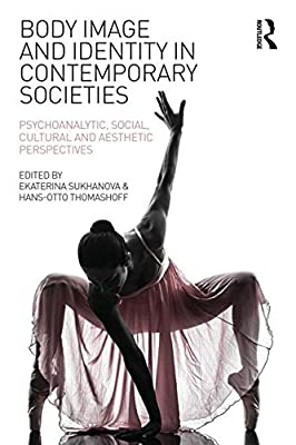 Body Image and Identity in Contemporary Societies: Psychoanalytic, Social, Cultural and Aesthetic Perspectives....pdf