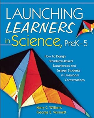Launching Learners in Science, PreK--5: How to Design Standards-Based Experiences and Engage Students in Classroom....pdf