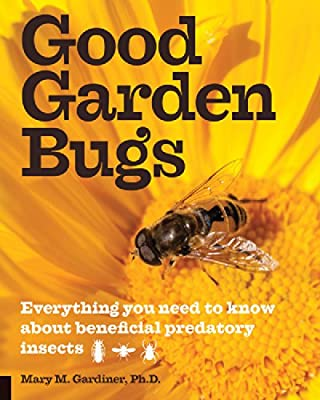 Good Garden Bugs: Everything You Need to Know About Beneficial Insects.pdf