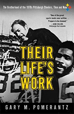 Their Life's Work: The Brotherhood of the 1970s Pittsburgh Steelers, Then and Now.pdf