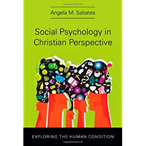 social psychology in christian perspective exploring the