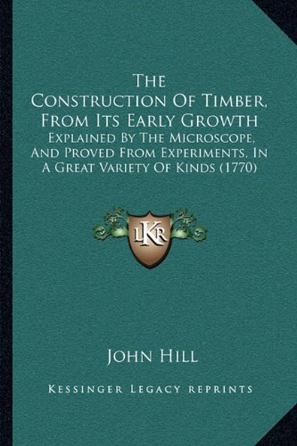 The Construction of Timber, from Its Early Growth Explained by the ...