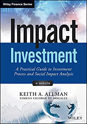 Impact Investment: A Practical Guide to Investment Process and Social Impact Analysis.pdf