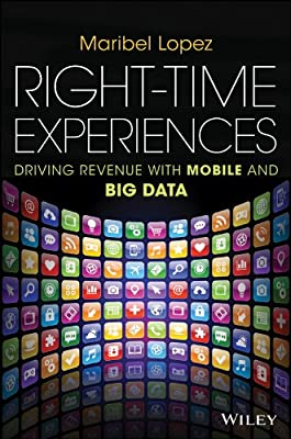 Right-Time Experiences: Driving Revenue with Mobile and Big Data.pdf