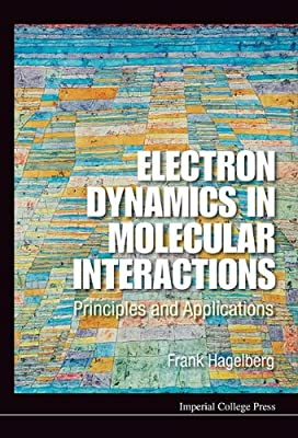 Electron Dynamics in Molecular Interactions: Principles and Applications.pdf