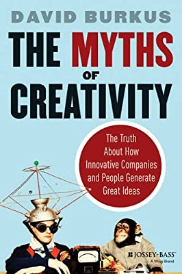 The Myths of Creativity: The Truth About How Innovative Companies and People Generate Great Ideas.pdf