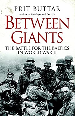 Between Giants: The Battle for the Baltics in World War II.pdf