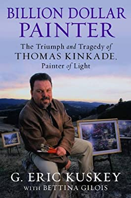 Billion Dollar Painter: The Triumph and Tragedy of Thomas Kinkade, Painter of Light.pdf