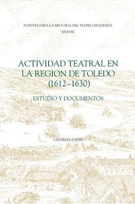 Actividad Teatral En La Region De Toledo, 1612-1630: Estudio Y Documentos.pdf