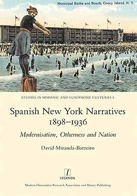 Spanish New York Narratives 1898-1936: Modernization, Otherness and Nation.pdf