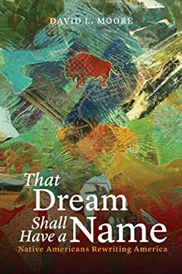 That Dream Shall Have a Name: Native Americans Rewriting America.pdf
