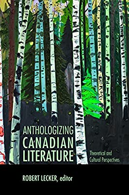 Anthologizing Canadian Literature: Theoretical & Cultural Perspectives.pdf