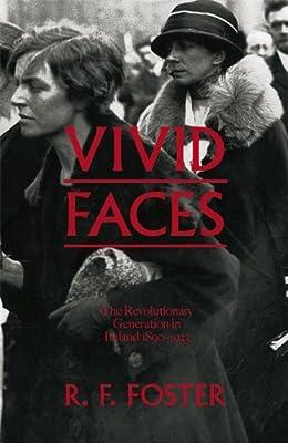 Vivid Faces: The Revolutionary Generation in Ireland, 1890-1923.pdf