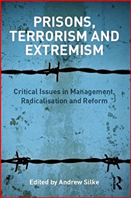 Prisons, Terrorism and Extremism: Critical Issues in Management, Radicalisation and Reform.pdf