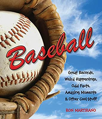 Baseball: Great Records, Weird Happenings, Odd Facts, Amazing Moments & Other Cool Stuff.pdf