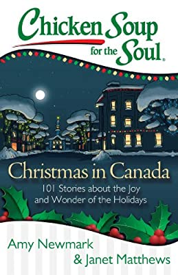 Chicken Soup for the Soul: Christmas in Canada: 101 Stories about the Joy and Wonder of the Holidays.pdf
