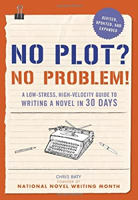 No Plot? No Problem!: A Low-stress, High-velocity Guide to Writing a Novel in 30 Days.pdf