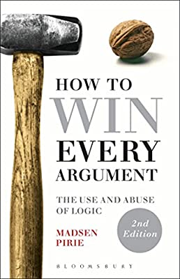 How to Win Every Argument: The Use and Abuse of Logic.pdf