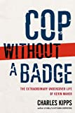 Book cover image for Cop Without a Badge: The Extraordinary Undercover Life of Kevin Maher