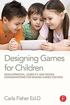 Designing Games for Children: Developmental, Usability, and Design Considerations for Making Games for Kids.pdf