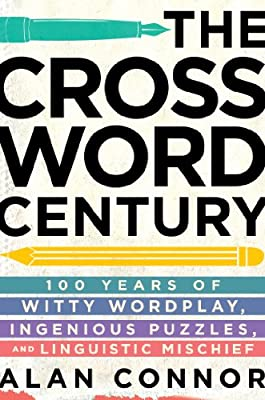 The Crossword Century: 100 Years of Witty Wordplay, Ingenious Puzzles, and Linguistic Mischief.pdf