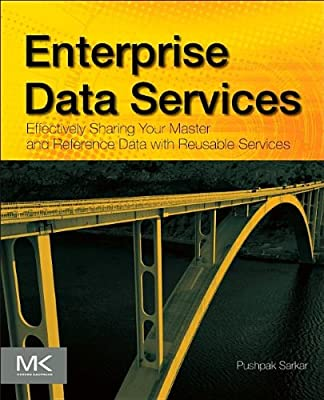 Enterprise Data Services: Effectively Sharing Your Master and Reference Data with Reusable Services.pdf