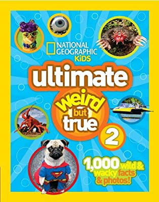 Uttimate Weird But True 2: 1,000 Wild and Wacky Facts and Photos.pdf