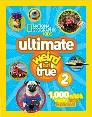 Ng Kids Ultimate Weird But True 2: 1,000 Wild & Wacky Facts & Photos!.pdf