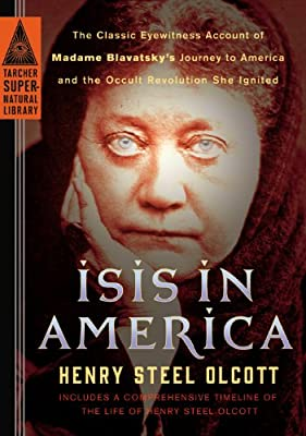 Isis in America: The Classic Eyewitness Account of Madame Blavatsky's Journey to America and the Occult Revolution She Ignited.pdf