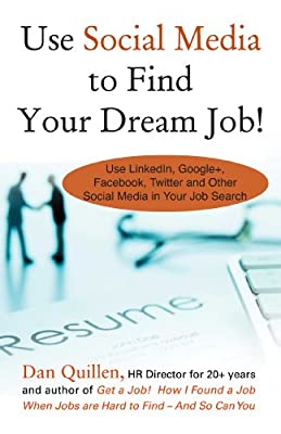 Use Social Media to Find Your Dream Job!: How to Use LinkedIn, Google+, Facebook, Twitter and Other Social Media....pdf