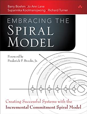 Embracing the Spiral Model: Creating Systems with the Incremental Commitment Spiral Model.pdf